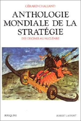 Anthologie mondiale de la stratégie. Des origines au nucléaire