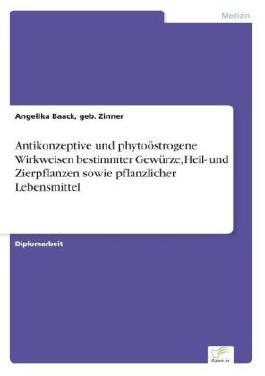 Antikonzeptive und phytoöstrogene Wirkweisen bestimmter Gewürze, Heil- und Zierpflanzen sowie pflanzlicher Lebensmittel