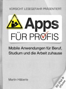 Apps für Profis - Mobile Anwendungen für Beruf, Studium & die Arbeit zuhause