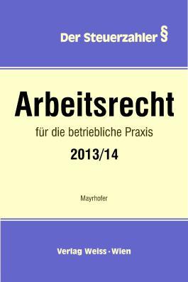 Arbeitsrecht für die betriebliche Praxis 2013/14