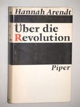 Arendt, Hannah: Über die Revolution. München, Piper, 1963. 8°. 426 S. Leinen. Schutzumschl.