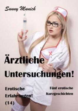 Ärztliche Untersuchungen! Erotische Erfahrungen (14) - Fünf Kurzgeschichten!