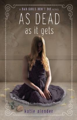 As Dead as It Gets (Bad Girls Don't Die Novels) by Alender, Katie ( 2013 )