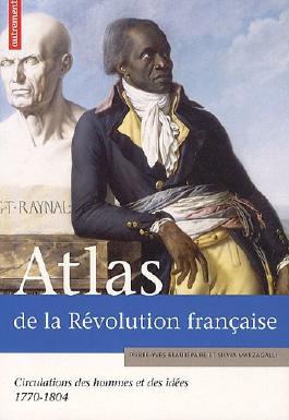 Atlas de la Révolution française : Circulations des hommes et des idées, 1770-1804