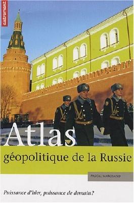 Atlas géopolitique de la Russie : Puissance d'hier, puissance de demain ?