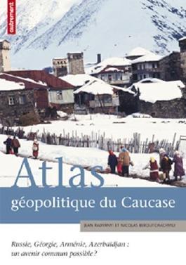 Atlas géopolitique du Caucase : Russie. Géorgie. Arménie. Azerbaïdjan : un avenir commun possible ? de Radvanyi. Jean (2010) Broché