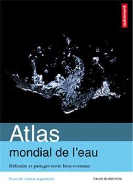 Atlas mondial de l'eau : Défendre et partager notre bien commun