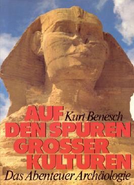 Auf den Spuren grosser Kulturen. Das Abenteuer Archäologie