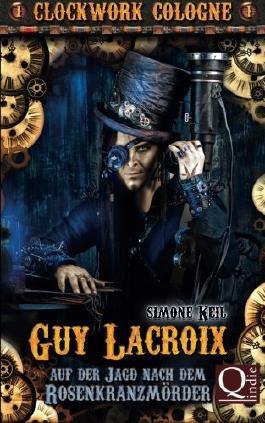 Clockwork Cologne: Guy Lacroix - Auf der Jagd nach dem Rosenkranzmörder