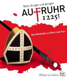 AufRuhr 1225! Ritter, Burgen und Intrigen - Das Mittelalter an Rhein und Ruhr
