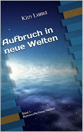 Aufbruch in neue Welten: Band 1 Romanreihe Neue Welten