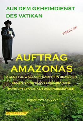 Auftrag Amazonas: Der Topagent des Vatikan im Einsatz in brasilianischen Regenwald (Aus dem Geheimdienst des Vatikan 3)