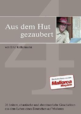 Aus dem Hut gezaubert Band 4: Heitere,chaotische und abenteuerliche Geschichten aus dem Leben eines Deutschen auf Mallorca