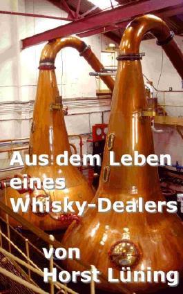 Aus Dem Leben Eines Whisky Dealers Von Horst Lüning Bei Lovelybooks