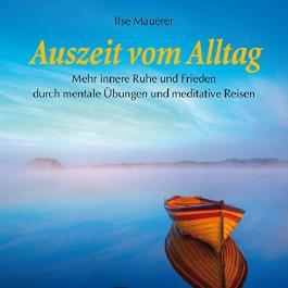 Auszeit vom Alltag: Mehr innere Ruhe und Frieden durch mentale Übungen und meditative Reisen