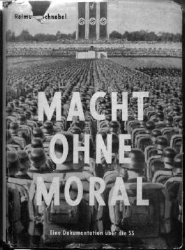 Macht ohne Moral. Eine Dokumentation über die SS