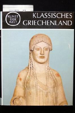 Kunst der Welt. Serie 2. Die Kulturen des Abendlandes / [Hrsg. von Josef Adolf Schmoll gen. Eisenwerth]?Klassisches Griechenland / Von Karl Schefold