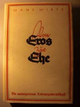 Vom Eros zur Ehe : Die naturgetreue Lebensgemeinschaft von Hans Wirtz :