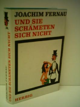 Joachim Fernau: Und SIe schämeten sich nicht