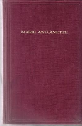 Marie Antoinette. Einer Königin Liebe und Ende Roman aus der Französischen Revolution