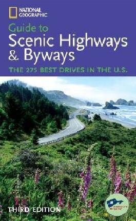 National Geographic Guide to Scenic Highways and Byways: The 275 Best Drives in the U.S. [NATL GEOG GT SCENIC HIGHWAY-3E]