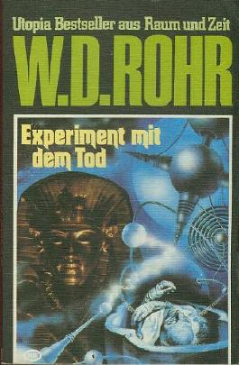 W.D.ROHR-Taschenbuch Bd. 07, EXPERIMENT MIT DEM TOD (Utopia Bestseller aus Raum und Zeit)
