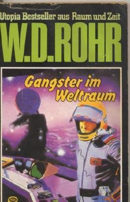 W.D.ROHR-Taschenbuch Bd. 31, GANGSTER IM WELTRAUM (Utopia Bestseller aus Raum und Zeit)
