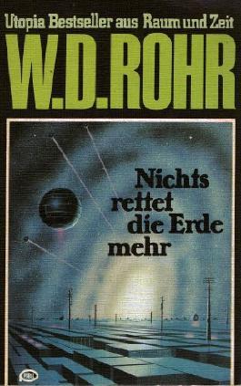 W.D.ROHR-Taschenbuch Bd. 02, NICHTS RETTET DIE ERDE MEHR... (Utopia Bestseller aus Raum und Zeit)