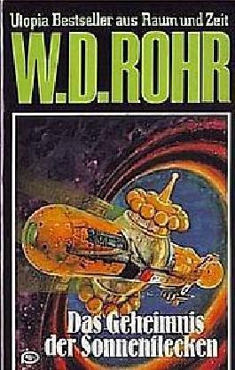 W.D.ROHR-Taschenbuch Bd. 13, DAS GEHEIMNIS DER SONNENFLECKEN (Utopia Bestseller aus Raum und Zeit)