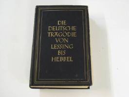Die deutsche Tragödie von Lessing bis Hebbel.