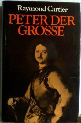 Peter der Grosse : Kaiser u. Barbar. Roman. [Aus d. Franz. übertr. von Herbert Schlüter]