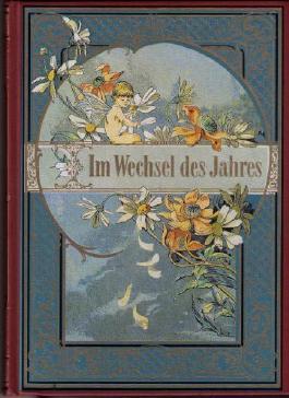 Im Wechsel des Jahres. Die vier Jahreszeiten in Liedern, Gedichten und Erzählungen aus alter Zeit.