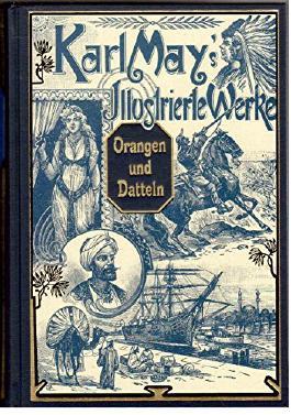 Orangen und Datteln. Reisefrüchte aus dem Oriente. Karl May`s Illustrierte Werke. Mit den zeitgenössischen Illustrationen von Josef Ulrich
