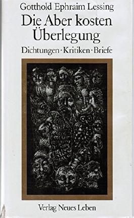 Gotthold Ephraim Lessing: Die Aber kosten Überlegung - Dichtungen Kritiken Briefe