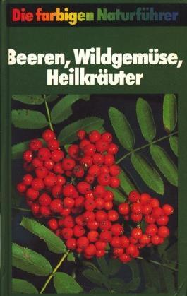 Die farbigen Naturführer. Beeren, Wildgemüse, Heilkräuter. Hrsg. von Gunter Steinbach. Ill. von Monika Hänel u. Fritz Wendler. Beratung von Paul Bauer.