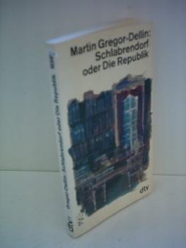 Martin Gregor-Dellin: Schlabrendorf oder Die Republik