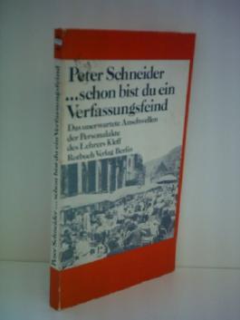 Peter Schneider: ... schon bist du ein Verfassungsfeind - Das unerwartete Anschwellen der Personalakte des Lehrers Kleff
