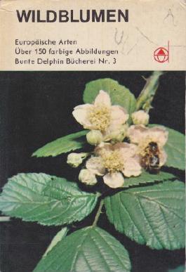 Wildblumen. Europäische Arten Bunte Delphin-Bücherei , Nr 3