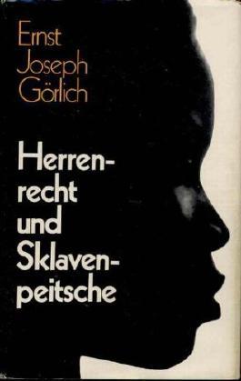 Görlich Herrenrecht und Sklavenpeitsche Sklaverei und Leibgedingschaft, Fackelverlag 1971, 367 Seiten, bebildert