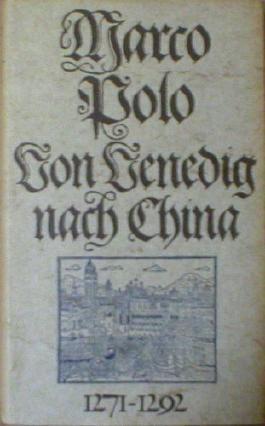 Marco Polo. Von Venedig nach China 1271-1292.