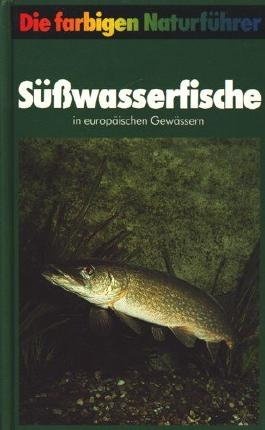 Süßwasserfische in europäischen Gewässern Die Sportfischerei in Europa Die farbigen Naturführer