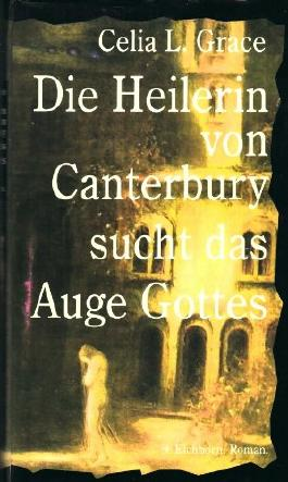 Die Heilerin von Canterbury sucht das Auge Gottes : historischer Kriminalroman.