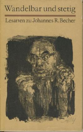 Wandelbar und stetig. Lesarten zu Johannes R. Becher. Anthologie