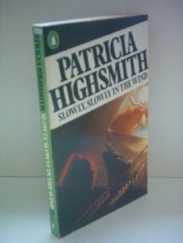 Patricia Highsmith: Slowly, Slowly in the the wind