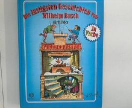 Wilhelm Busch: Die lustigsten Geschichten vonm Wilhelm Busch für Kinder
