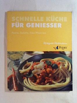 Weight Watchers: Schnelle Küche für Geniesser - Pasta, Salate, fixe Pfannen