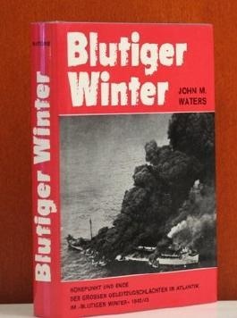 Blutiger Winter. Höhepunkt und Ende der großen Geleitzugschlachten im Atlantik Winter 1942/43