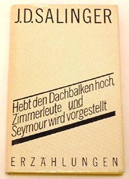 J. D. Salinger: Hebt den Dachbalken hoch Zimmerleute und Seymour wird vorgestellt