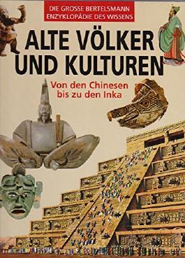 Alte Völker und Kulturen - Von den Chinesen bis zu den Inka - Die grosse Bertelsmann Enzyklopädie des Wissens