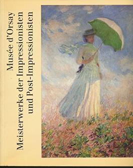 Musee d' Orsay. Meisterwerke der Impressionisten und Post- Impressionisten
